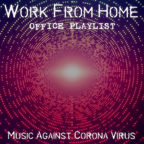 Work from Home Office Playlist - Music Against Corona Virus by Various Artists
