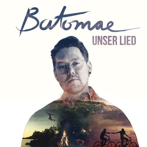 Unser Lied von Batomae
