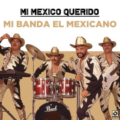 Mi Mexico Querido de Mi Banda El Mexicano