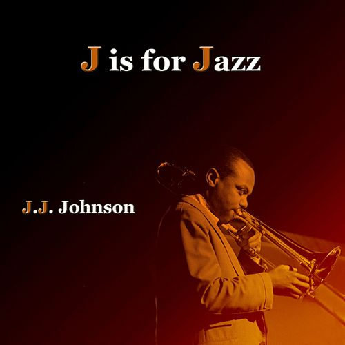 J Is For Jazz de J.J. Johnson