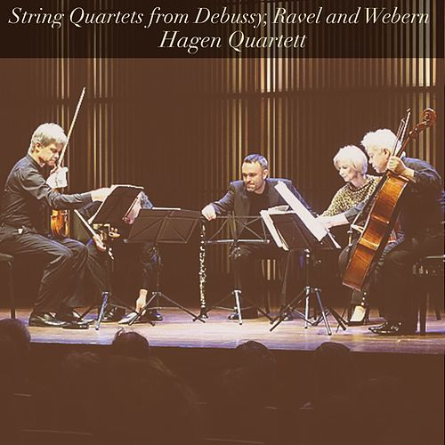 String Quartets from Debussy, Ravel and Webern by Hagen Quartett