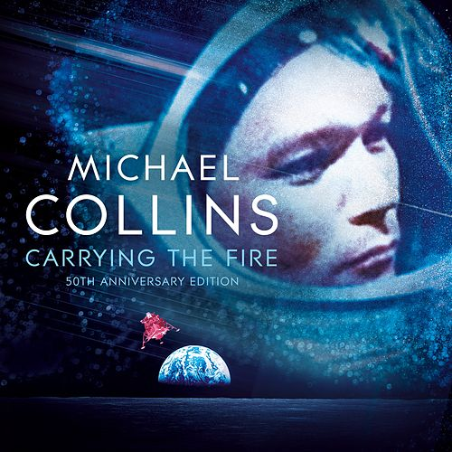 Carrying the Fire - An Astronaut's Journeys (Unabridged) von Michael Collins