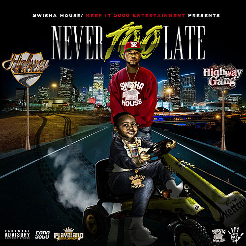 Never Too Late by Highway Yella