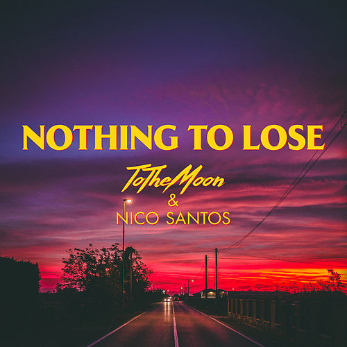 Nothing To Lose by To The Moon