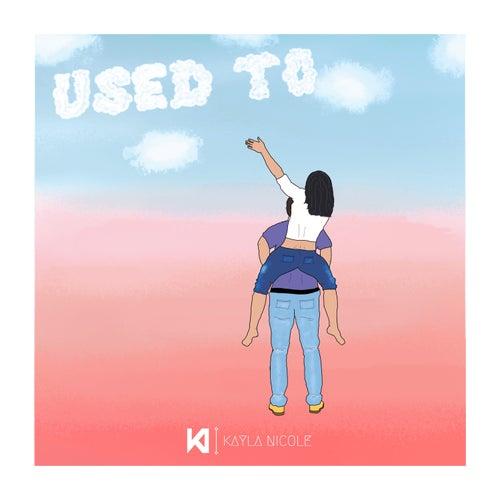 Used To by Kayla Nicole