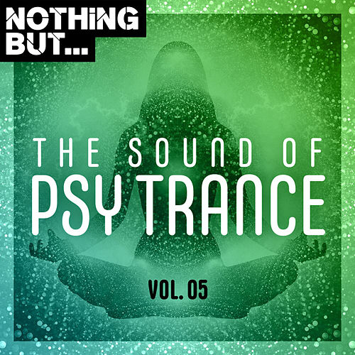 Nothing But... The Sound of Psy Trance, Vol. 05 by Various Artists