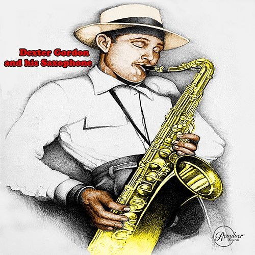 Dexter Gordon and His Saxophone von Dexter Gordon