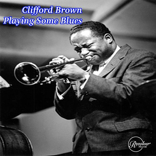 Clifford Brown Playing Some Blues by Clifford Brown