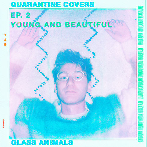 Young And Beautiful (Quarantine Covers Ep. 2) de Glass Animals