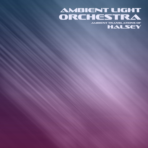 Ambient Translations of Halsey de Ambient Light Orchestra