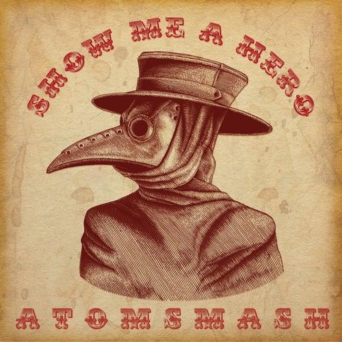 Show Me a Hero by Atom Smash
