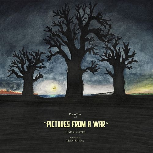 Sune Kølster: Piano Trio No 1: Pictures from a War by Trio Ismena
