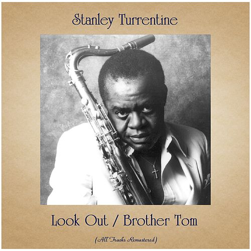 Look Out / Brother Tom (All Tracks Remastered) by Stanley Turrentine