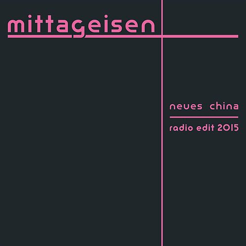 Neues China (Radio Edit) by Mittageisen