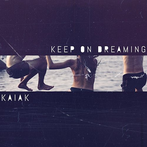 Keep on Dreaming de Kaiak