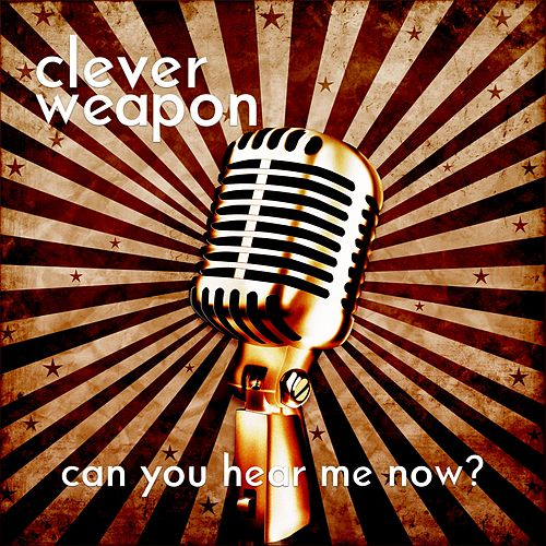 Can You Hear Me Now? by Clever Weapon