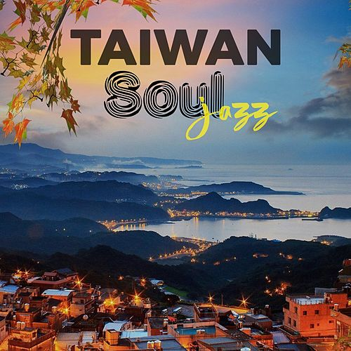Taiwan Soul Jazz (Best Jazz Soul Music Selection For Taiwan) by Various Artists