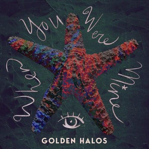 When You Were Mine by Golden Halos