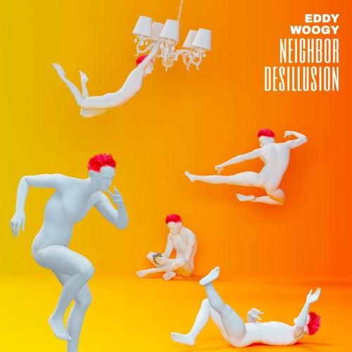 Neighbor Desillusion by Eddy Woogy