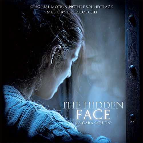 The Hidden Face (La Cara Oculta) (Original Motion Picture Soundtrack) by Federico Jusid