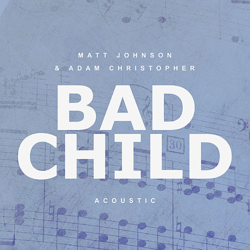 Bad Child (Acoustic) de Matt Johnson and Adam Christopher