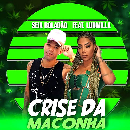 Crise da Maconha (feat. Ludmilla) de Mc Seia Boladão