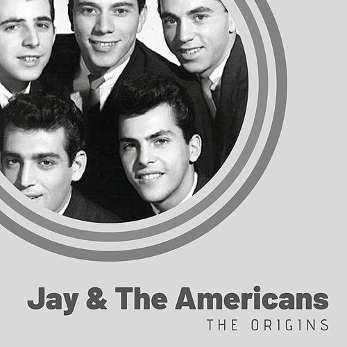 The Origins of Jay & The Americans van Jay & The Americans
