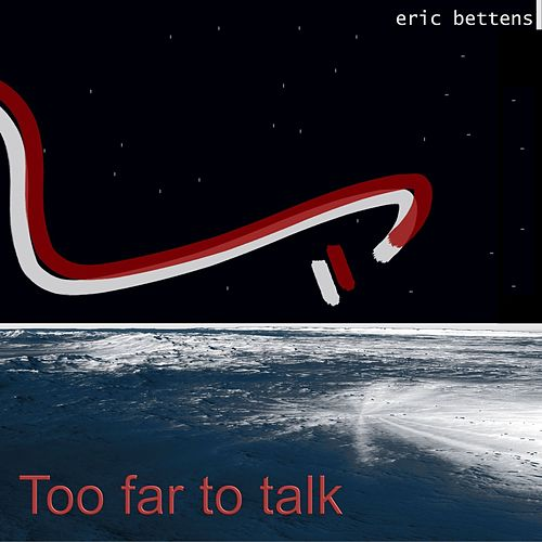Too Far to Talk (Radio Edit) by Eric Bettens