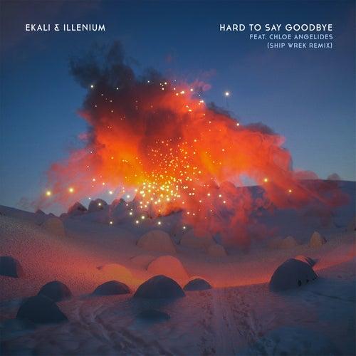 Hard To Say Goodbye (feat. Chloe Angelides) (Ship Wrek Remix) by Ekali