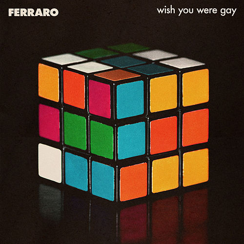 wish you were gay by Ferraro