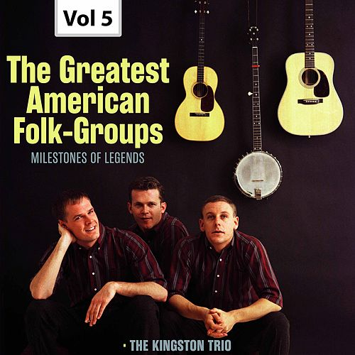 Milestones of Legends: The Greatest American Folk-Groups, Vol. 5 by The Kingston Trio