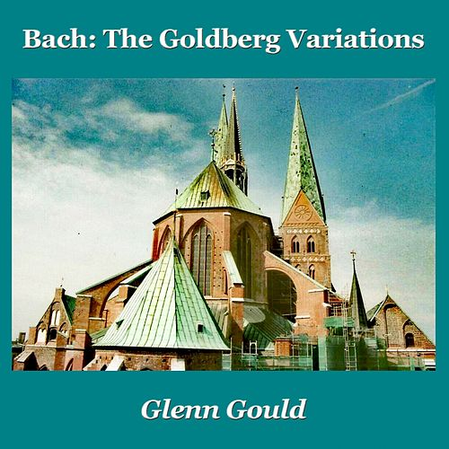 Bach: The Goldberg Variations by Glenn Gould