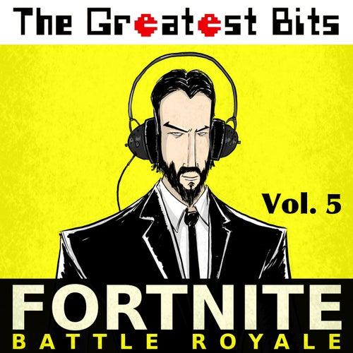 Fortnite Battle Royale, Vol. 5 de The Greatest Bits (1)