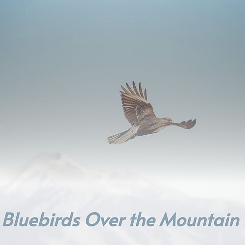 Bluebirds over the Mountain de Ersel Hickey, Ike Kelly, Guy Lombardo, Sammy Kaye, Billy Vaughn, Doris Day, Anita O'Day, Jimmy Spellman, Jörg Maria Berg, Chris Connor, Léo Ferré, The Chiffons, The Crests