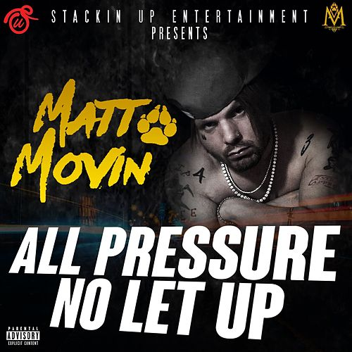 All Pressure No Let Up by Matt Movin'