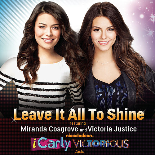 Leave It All To Shine (featuring Miranda Cosgrove & Victoria Justice) by Victorious Cast