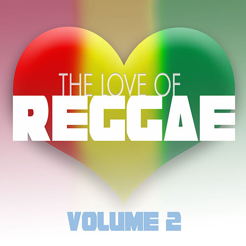 The Love Of Reggae Vol 2 by Various Artists