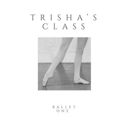 Trisha's Class Ballet, Vol. 1 by Trisha Wolf
