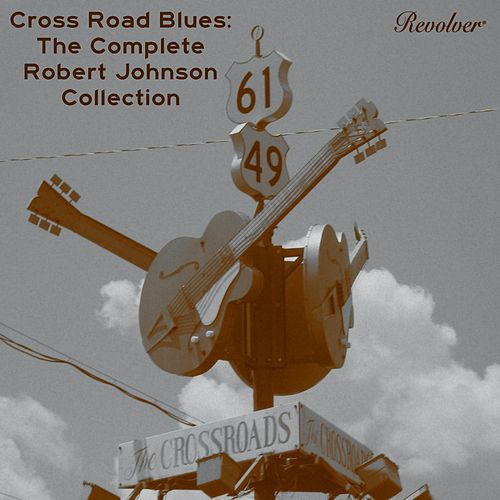Cross Road Blues: The Complete Robert Johnson Collection (Volume 1) by Robert Johnson