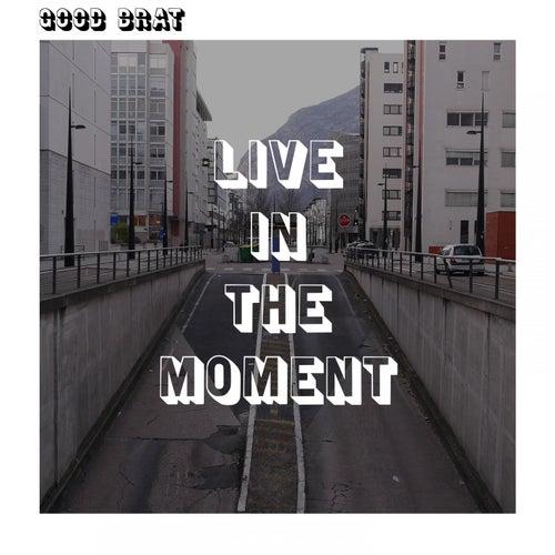 Live In The Moment de Good Brat