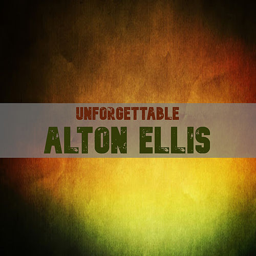Unforgettable Alton Ellis by Alton Ellis