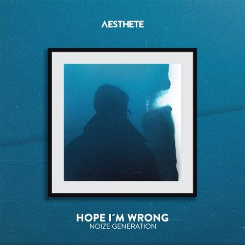 """Noize Generation: """"Hope I'm Wrong"""""""