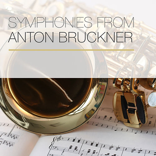 Symphonies from Anton Bruckner by Anton Bruckner