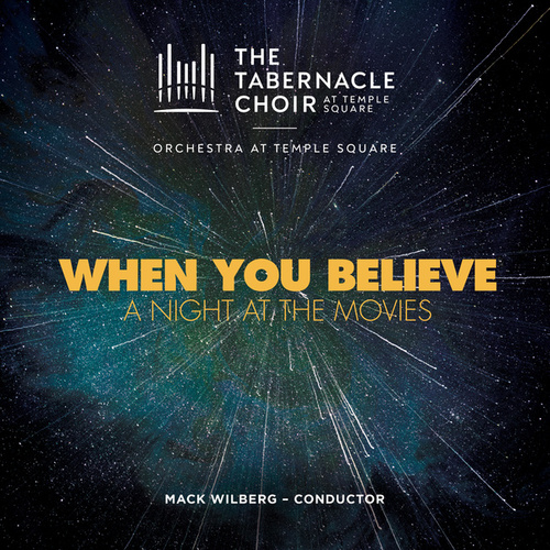 When You Believe: A Night at the Movies by The Tabernacle Choir at Temple Square & Orchestra at Temple Square
