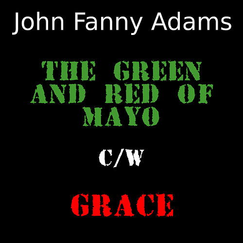 The Green And Red of Mayo C/W Grace de John Fanny Adams