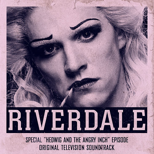 Riverdale: Special Episode - Hedwig and the Angry Inch the Musical (Original Television Soundtrack) de Riverdale Cast
