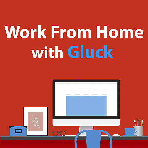 Work From Home With Gluck by Christoph Willibald Gluck