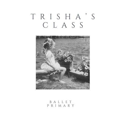 Trisha's Class Ballet Primary by Trisha Wolf