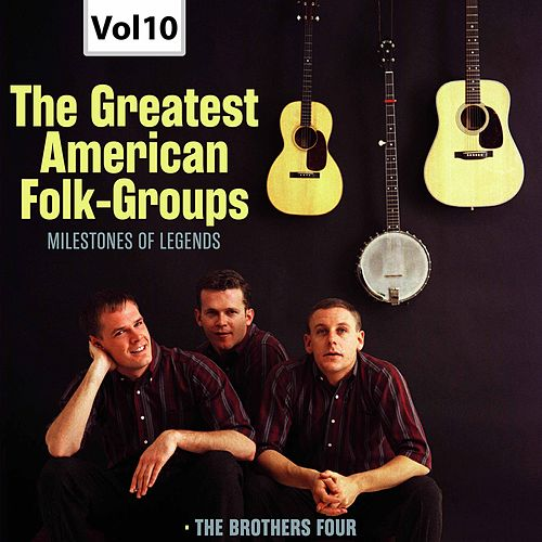 Milestones of Legends: The Greatest American Folk-Groups, Vol. 10 by The Brothers Four
