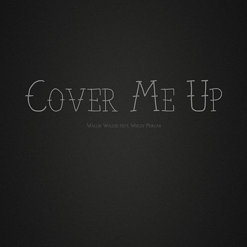Cover Me Up (feat. Wesley Morgan) by Wallen Walker